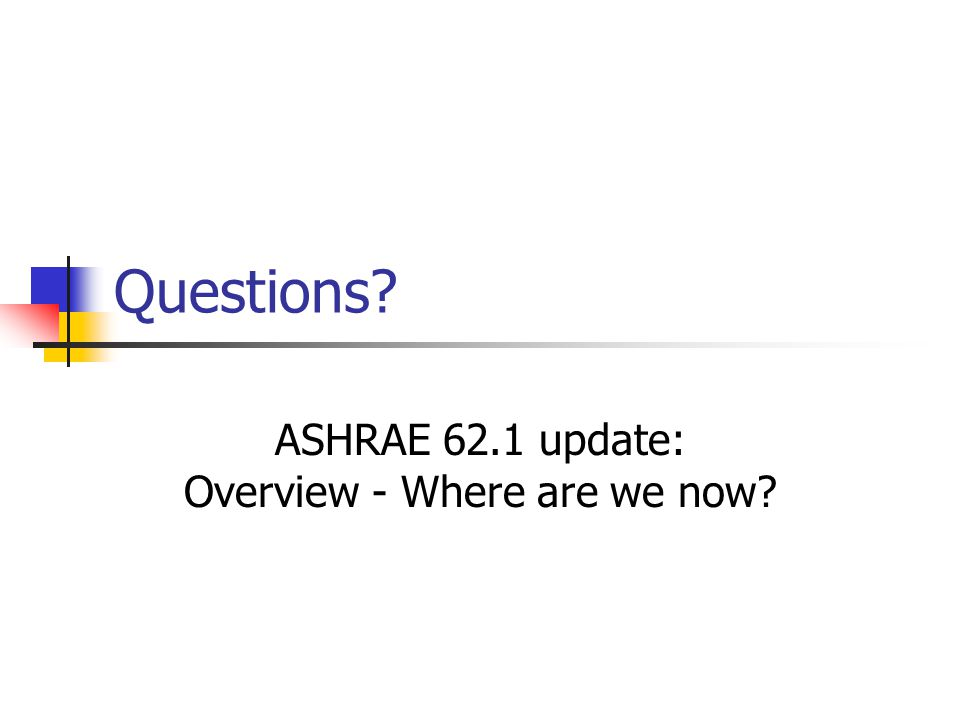 ASHRAE 62.1 update: Overview - Where are we now