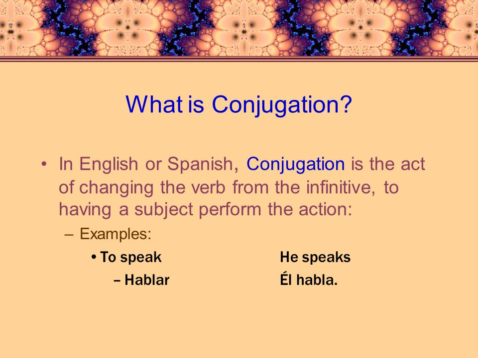 What is Conjugation In English or Spanish, Conjugation is the act of changing the verb from the infinitive, to having a subject perform the action: