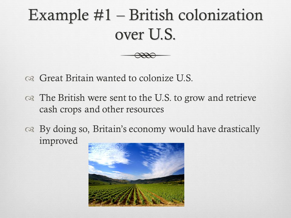 Example #1 – British colonization over U.S.