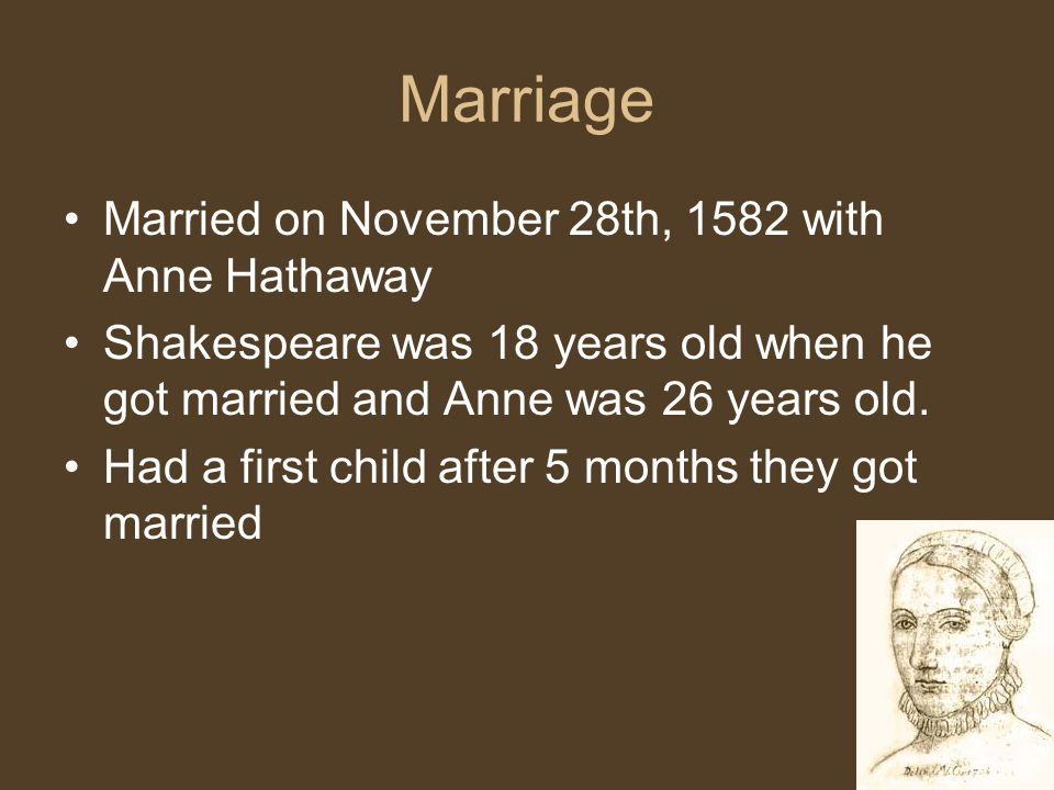 Marriage Married on November 28th, 1582 with Anne Hathaway