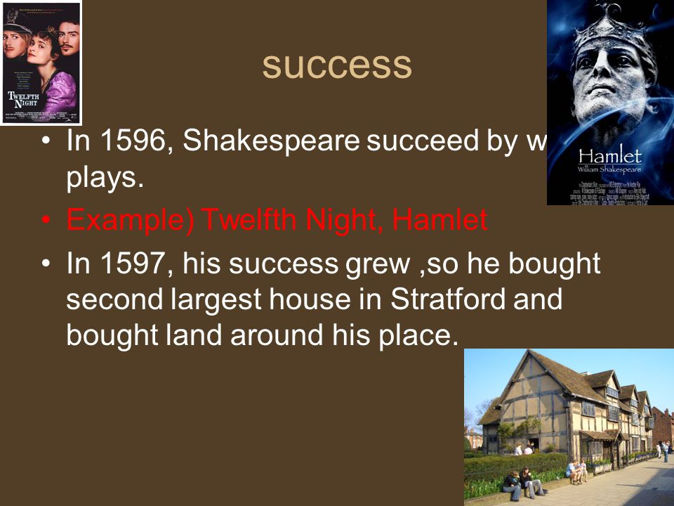 success In 1596, Shakespeare succeed by writing plays.