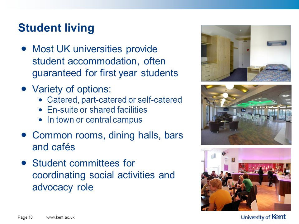 Student living Most UK universities provide student accommodation, often guaranteed for first year students.