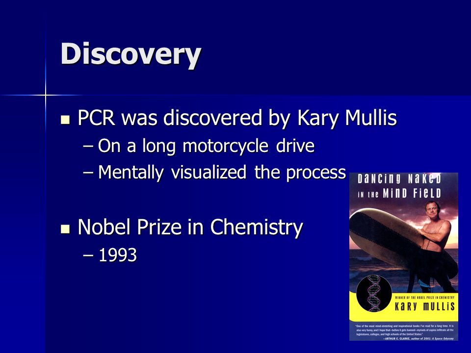 Discovery PCR was discovered by Kary Mullis Nobel Prize in Chemistry