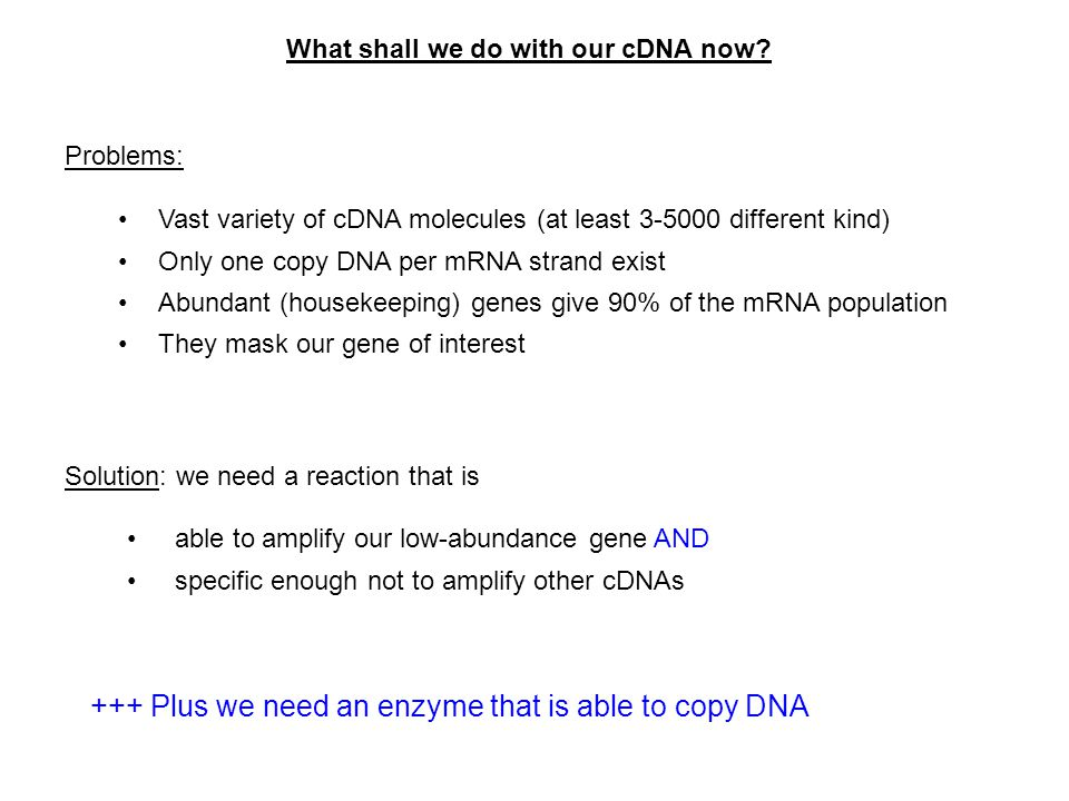 What shall we do with our cDNA now
