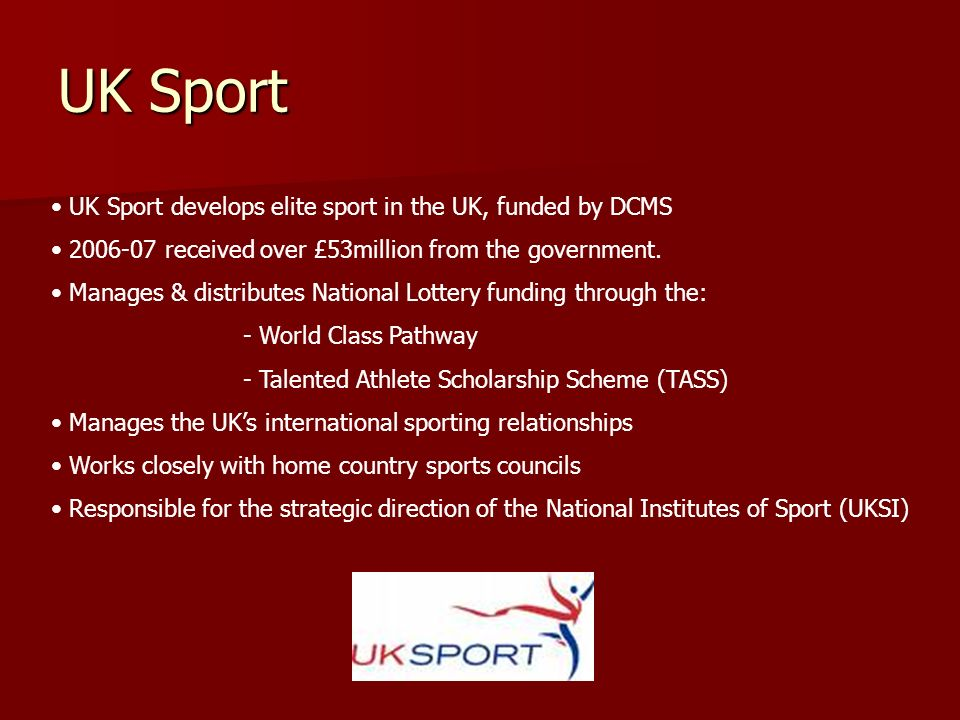 UK Sport UK Sport develops elite sport in the UK, funded by DCMS