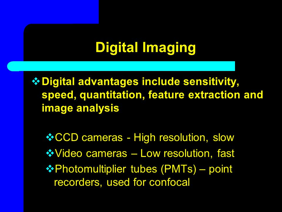 Digital Imaging Digital advantages include sensitivity, speed, quantitation, feature extraction and image analysis.