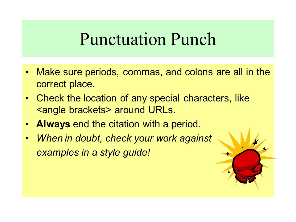 Punctuation Punch Make sure periods, commas, and colons are all in the correct place.