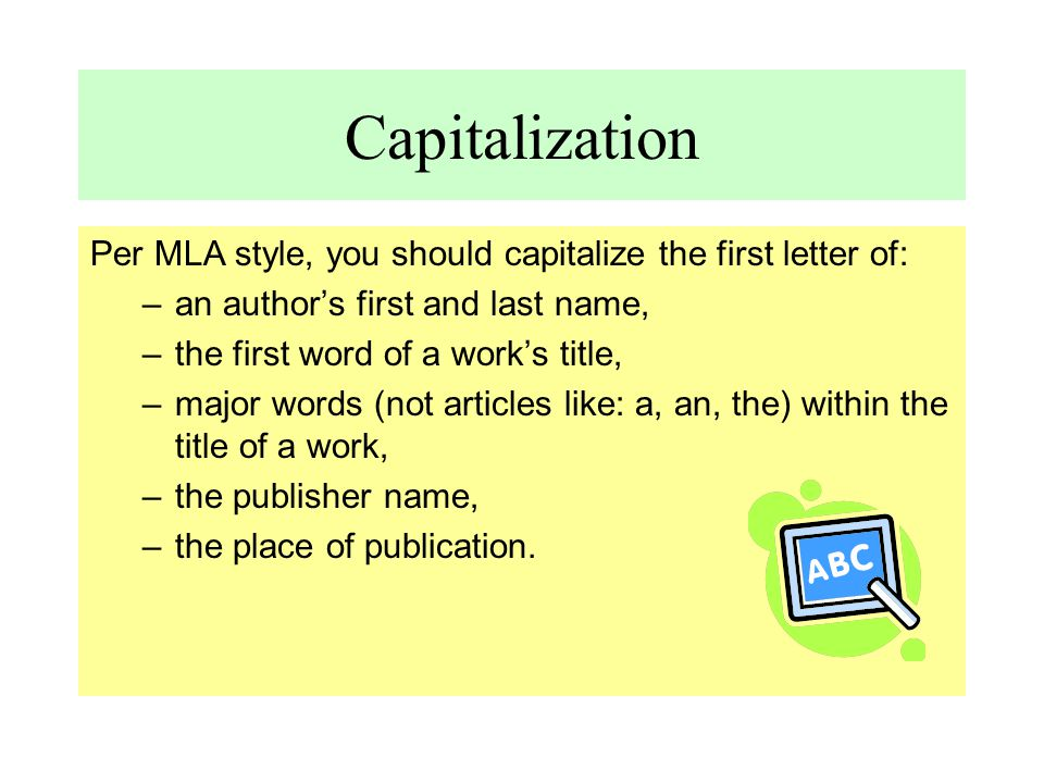 Capitalization Per MLA style, you should capitalize the first letter of: an author's first and last name,