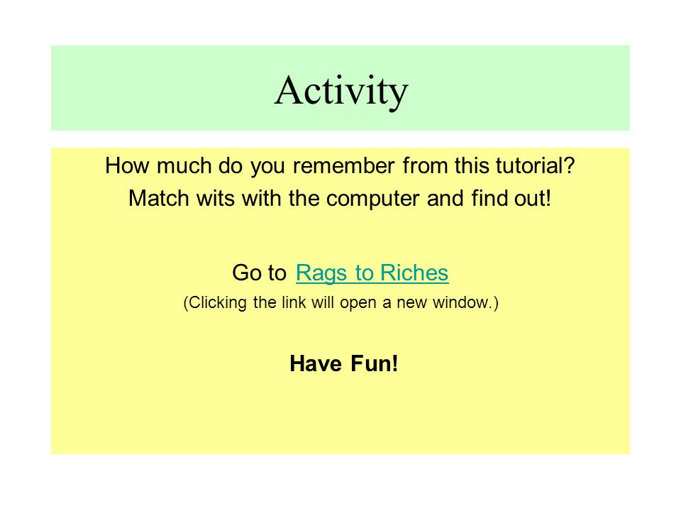 Activity Have Fun! How much do you remember from this tutorial
