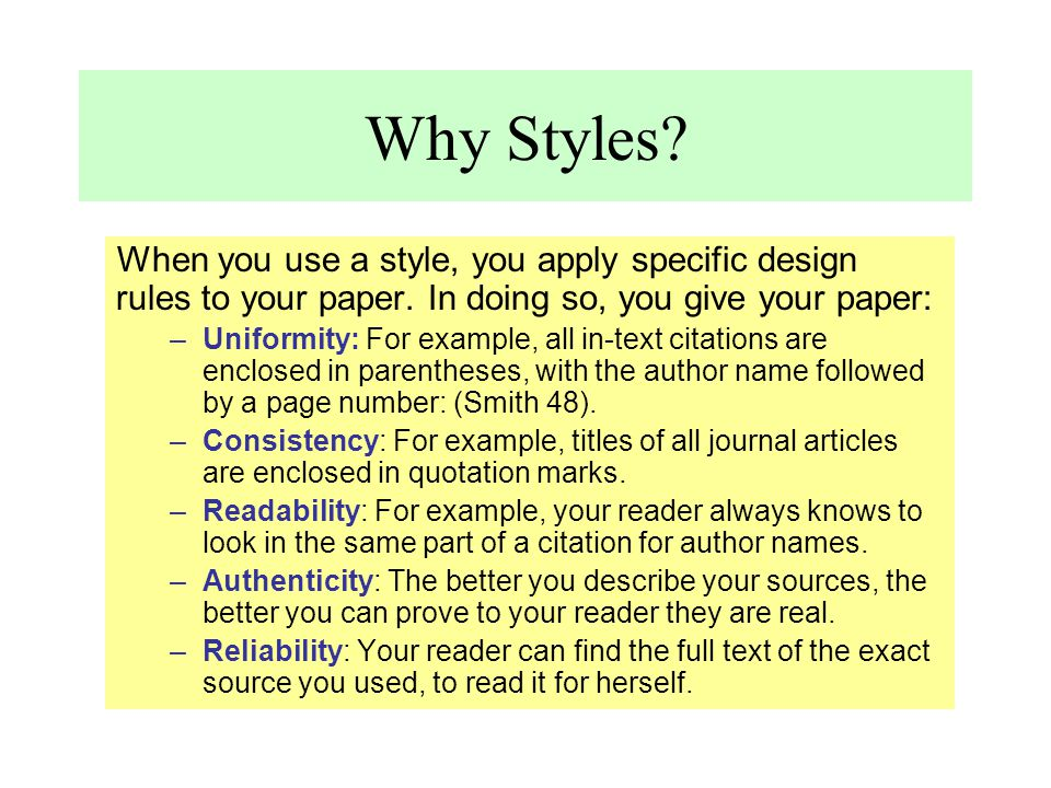 Why Styles When you use a style, you apply specific design rules to your paper. In doing so, you give your paper: