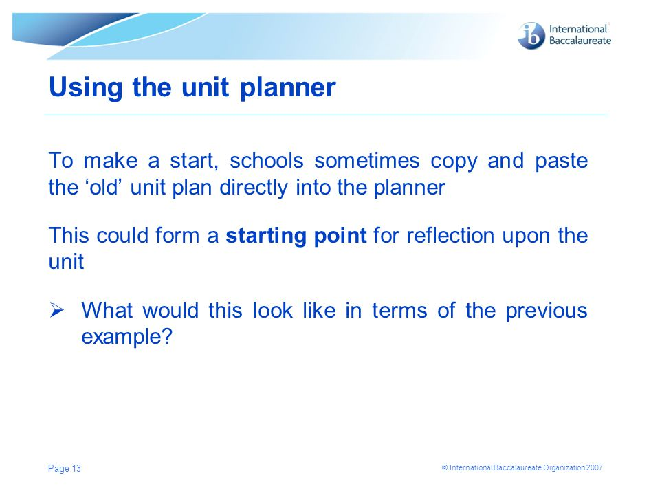 Using the unit planner To make a start, schools sometimes copy and paste the 'old' unit plan directly into the planner.