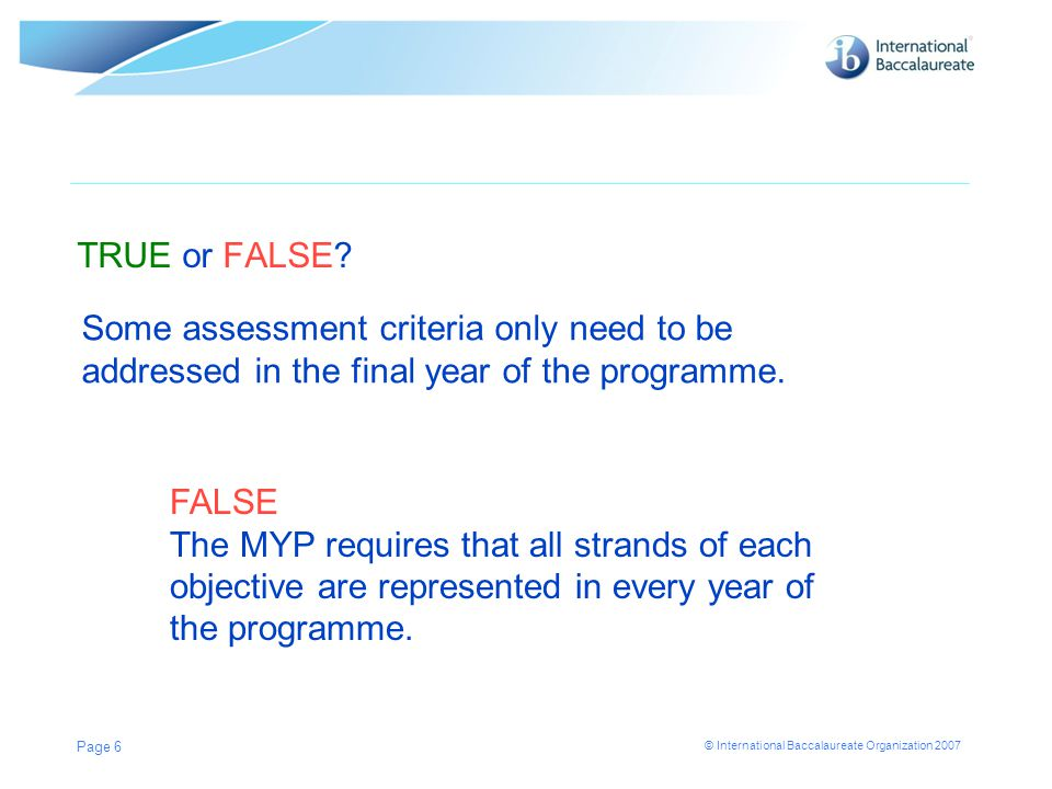 TRUE or FALSE Some assessment criteria only need to be addressed in the final year of the programme.