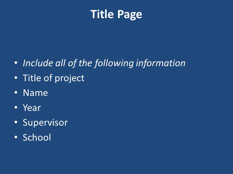 Title Page Include all of the following information Title of project