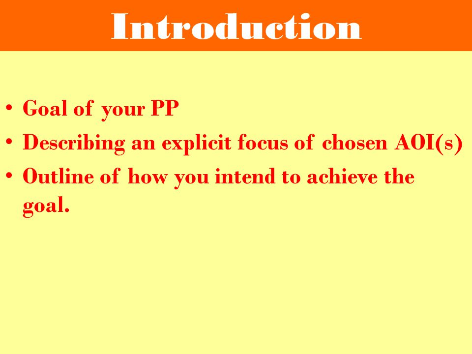 Introduction Goal of your PP