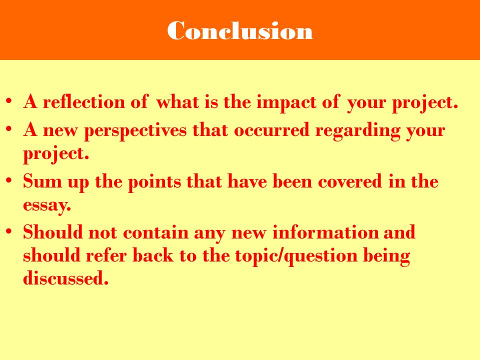 Conclusion A reflection of what is the impact of your project.