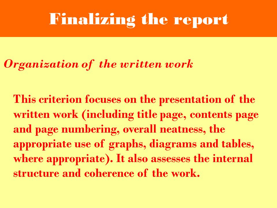Finalizing the report Organization of the written work