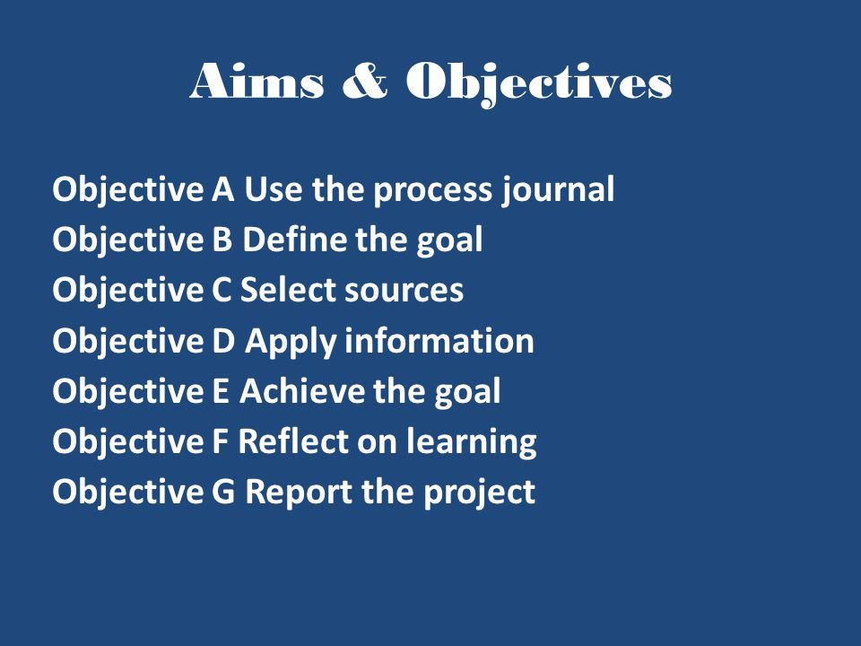 Aims & Objectives Objective A Use the process journal
