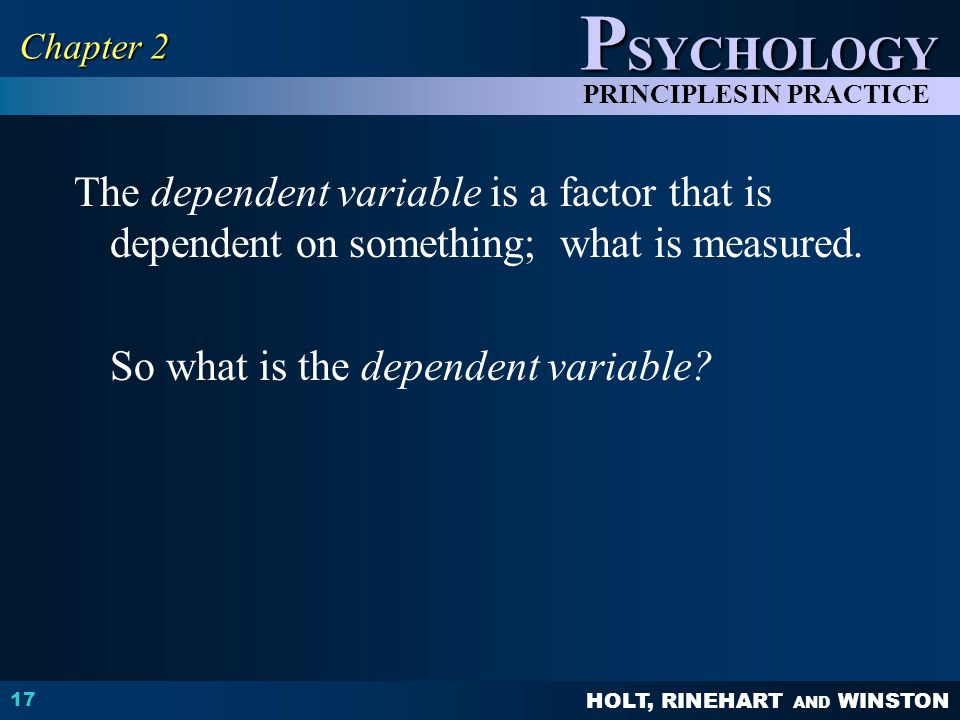 Chapter 2 The dependent variable is a factor that is dependent on something; what is measured.
