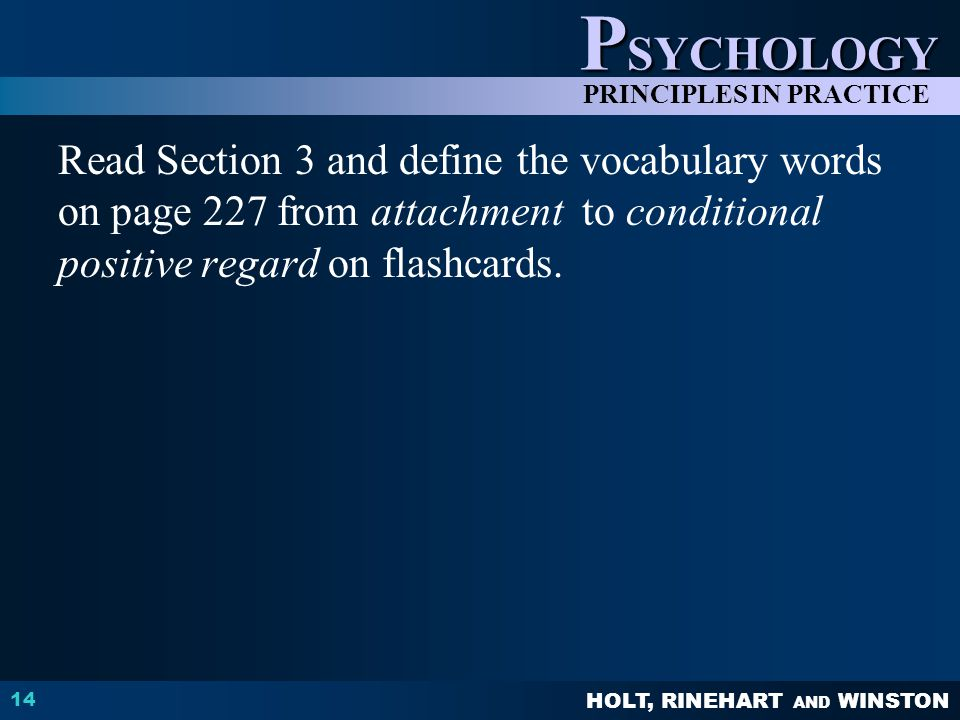 Read Section 3 and define the vocabulary words on page 227 from attachment to conditional positive regard on flashcards.