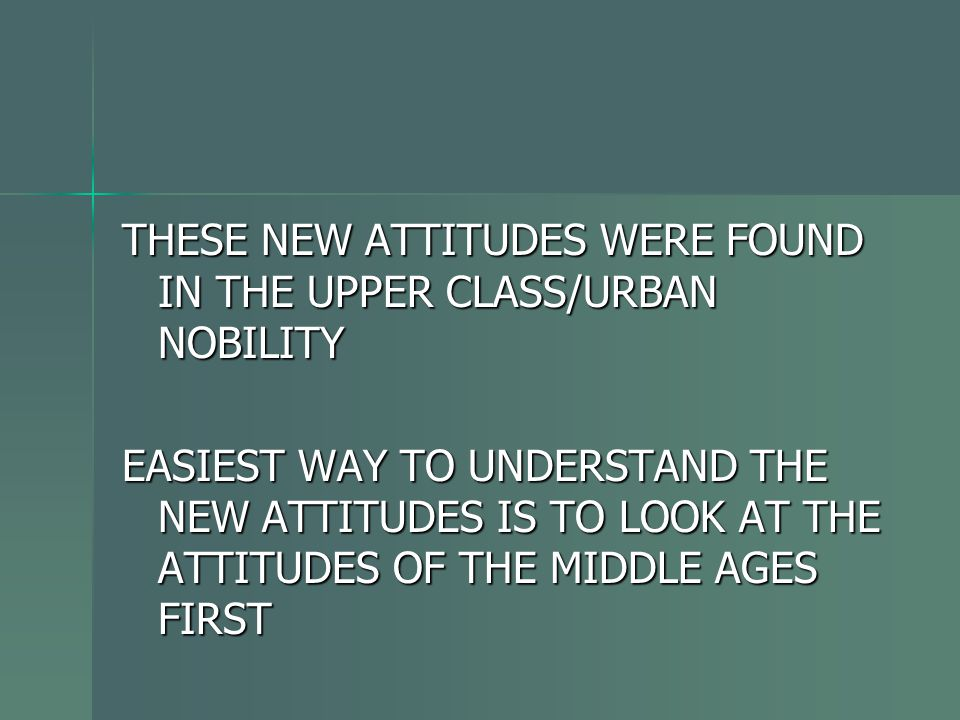 THESE NEW ATTITUDES WERE FOUND IN THE UPPER CLASS/URBAN NOBILITY