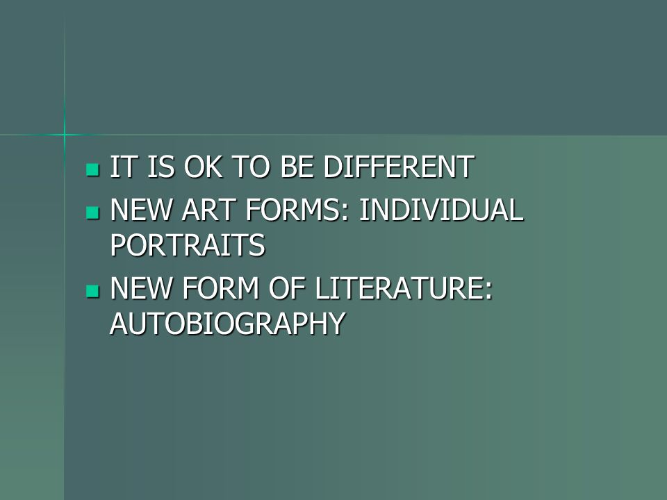 IT IS OK TO BE DIFFERENT NEW ART FORMS: INDIVIDUAL PORTRAITS NEW FORM OF LITERATURE: AUTOBIOGRAPHY