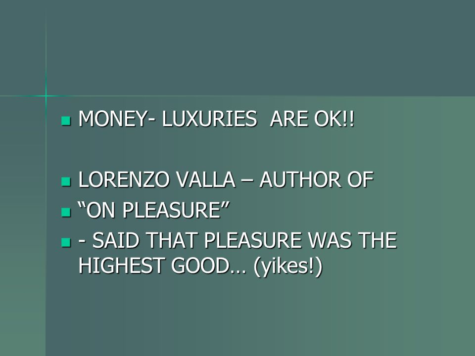 MONEY- LUXURIES ARE OK!. LORENZO VALLA – AUTHOR OF.
