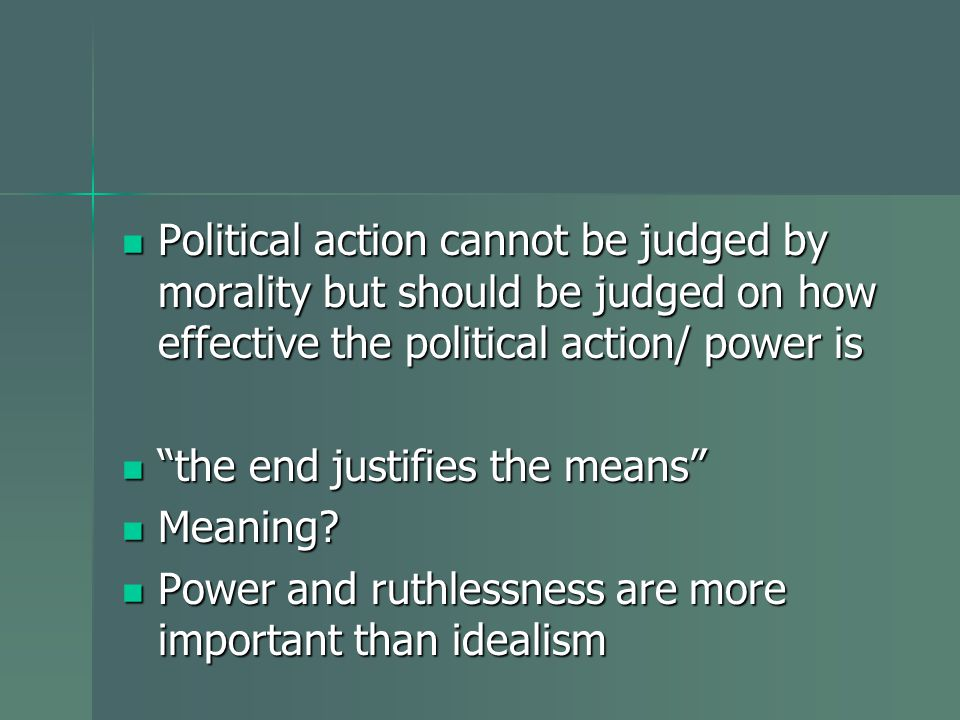 Political action cannot be judged by morality but should be judged on how effective the political action/ power is