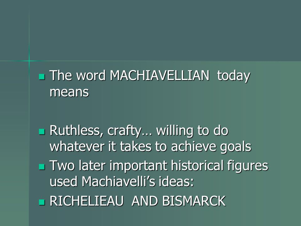 The word MACHIAVELLIAN today means