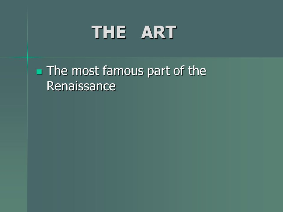 THE ART The most famous part of the Renaissance