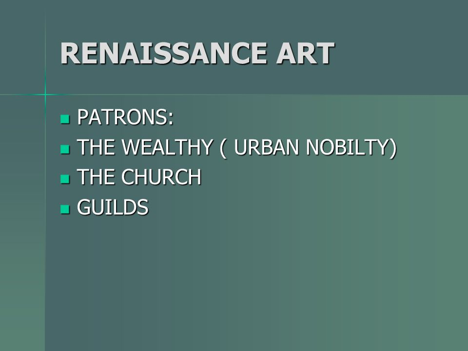 RENAISSANCE ART PATRONS: THE WEALTHY ( URBAN NOBILTY) THE CHURCH