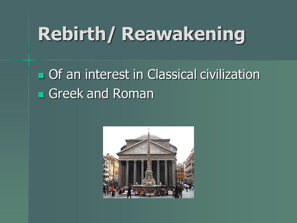 Rebirth/ Reawakening Of an interest in Classical civilization