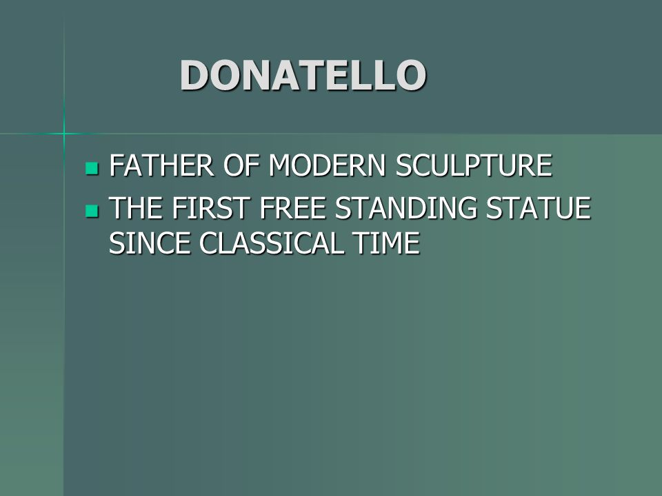 DONATELLO FATHER OF MODERN SCULPTURE