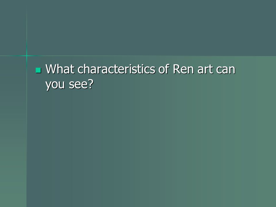 What characteristics of Ren art can you see