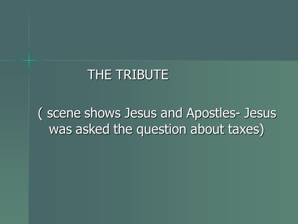 THE TRIBUTE ( scene shows Jesus and Apostles- Jesus was asked the question about taxes)