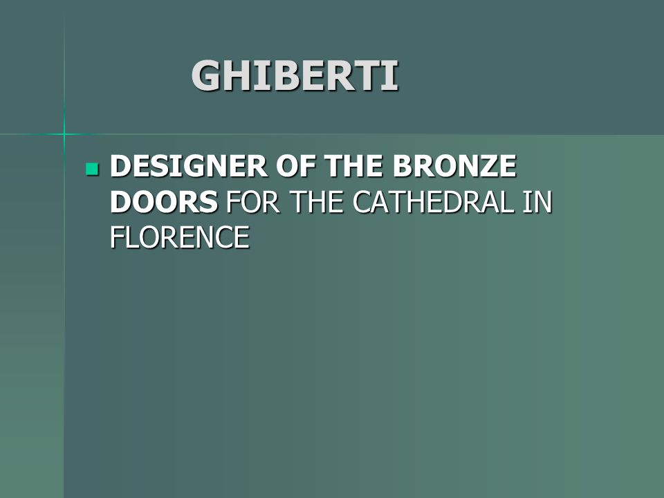 GHIBERTI DESIGNER OF THE BRONZE DOORS FOR THE CATHEDRAL IN FLORENCE