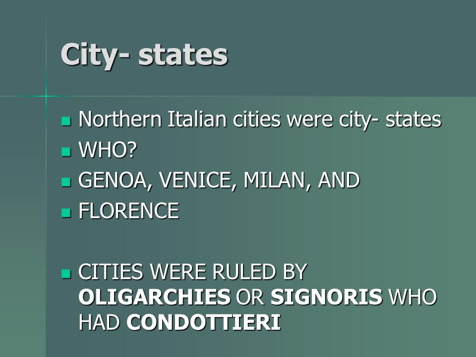 City- states Northern Italian cities were city- states WHO