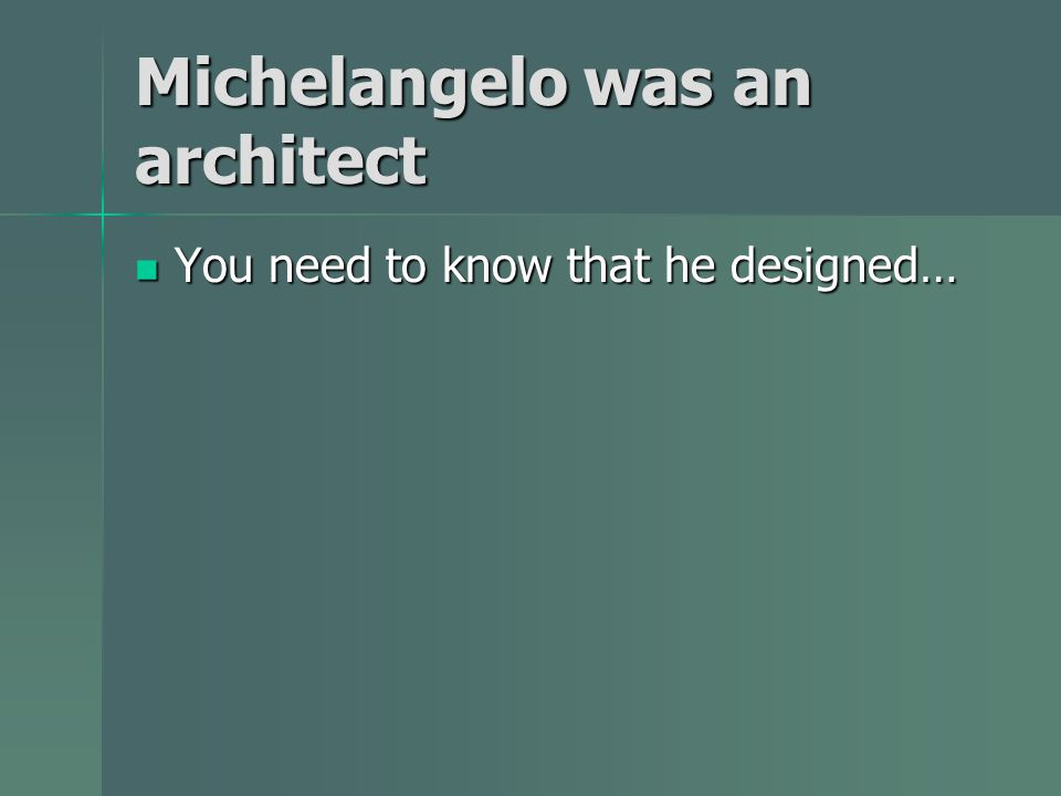 Michelangelo was an architect