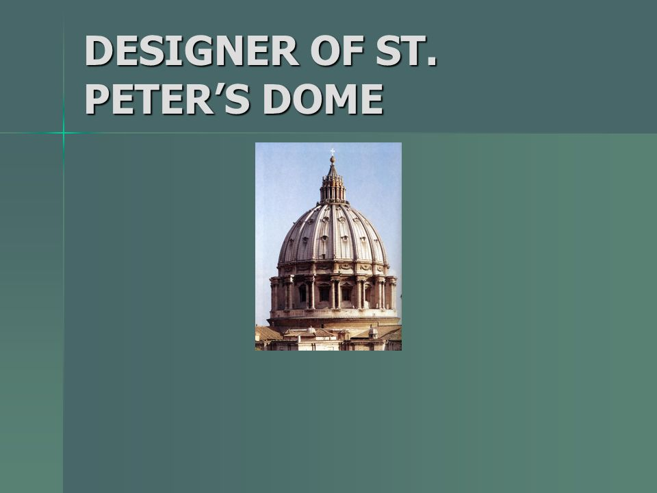 DESIGNER OF ST. PETER'S DOME
