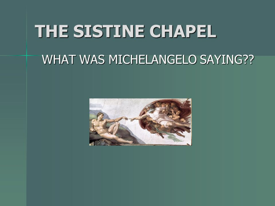 THE SISTINE CHAPEL WHAT WAS MICHELANGELO SAYING