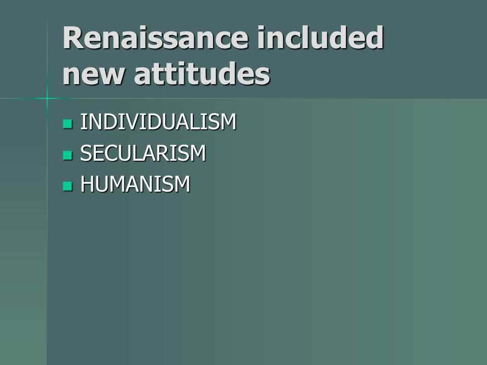 Renaissance included new attitudes