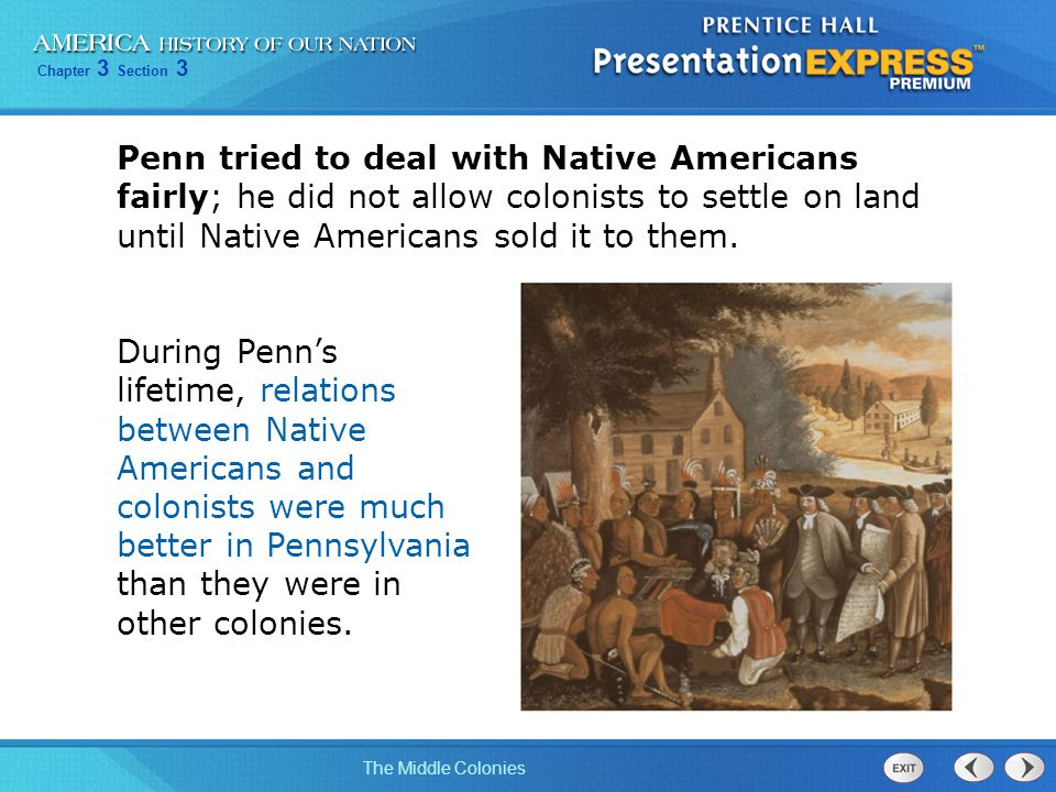 Penn tried to deal with Native Americans fairly; he did not allow colonists to settle on land until Native Americans sold it to them.