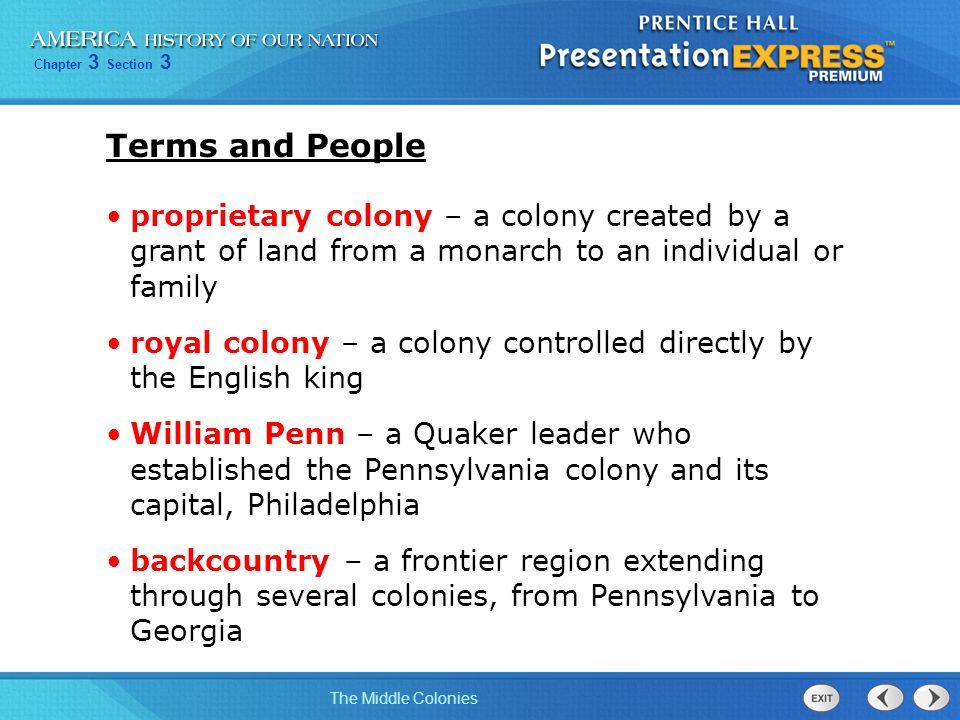 Terms and People proprietary colony – a colony created by a grant of land from a monarch to an individual or family.