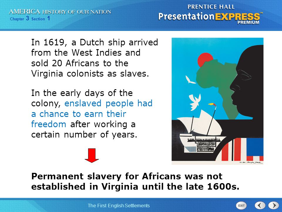 In 1619, a Dutch ship arrived from the West Indies and sold 20 Africans to the Virginia colonists as slaves.