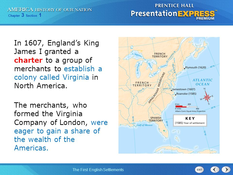 In 1607, England's King James I granted a charter to a group of merchants to establish a colony called Virginia in North America.