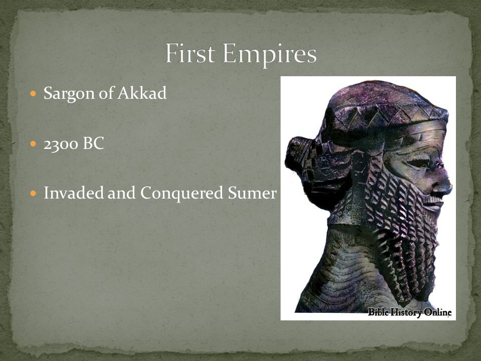 First Empires Sargon of Akkad 2300 BC Invaded and Conquered Sumer