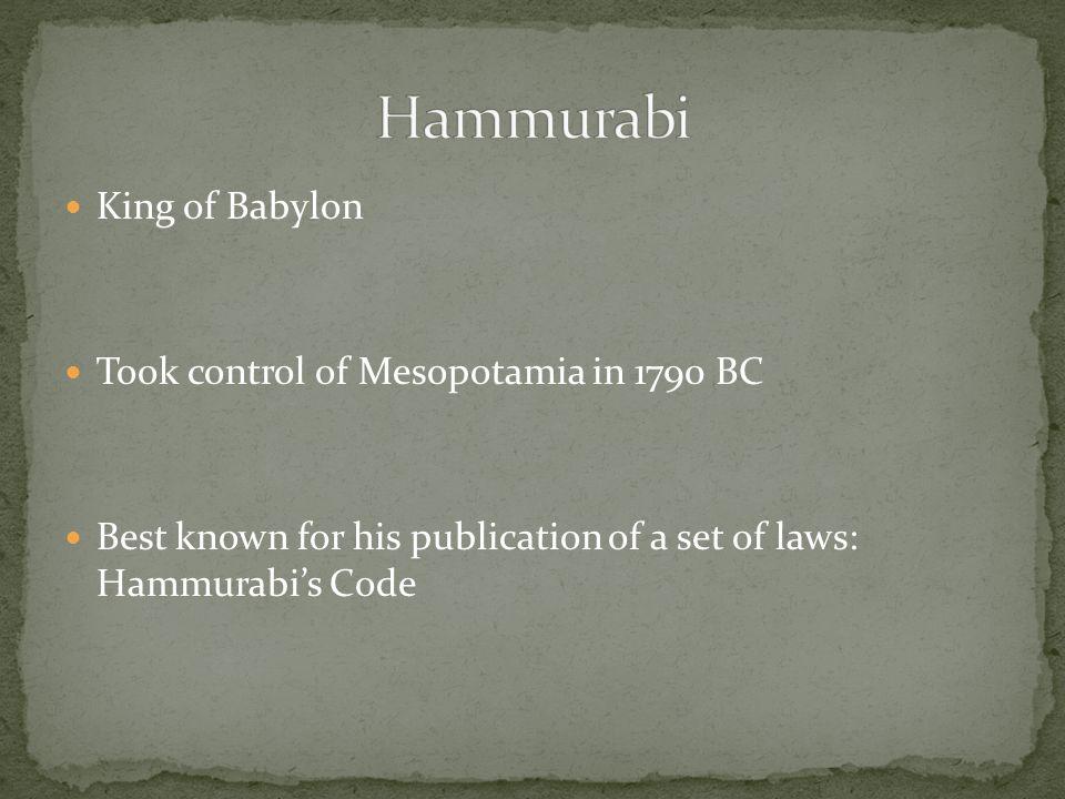 Hammurabi King of Babylon Took control of Mesopotamia in 1790 BC