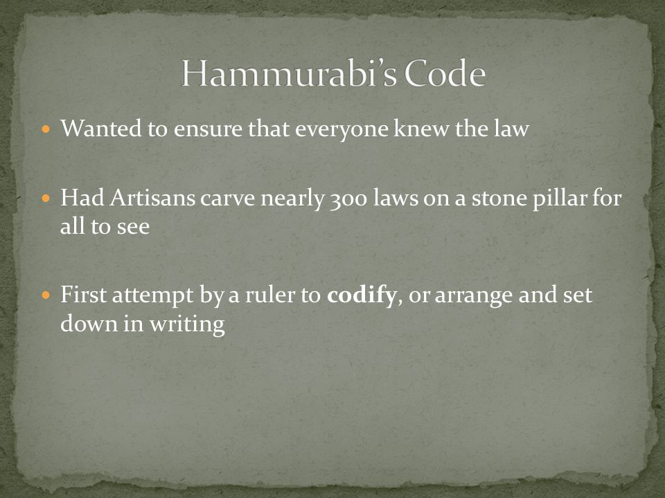 Hammurabi's Code Wanted to ensure that everyone knew the law