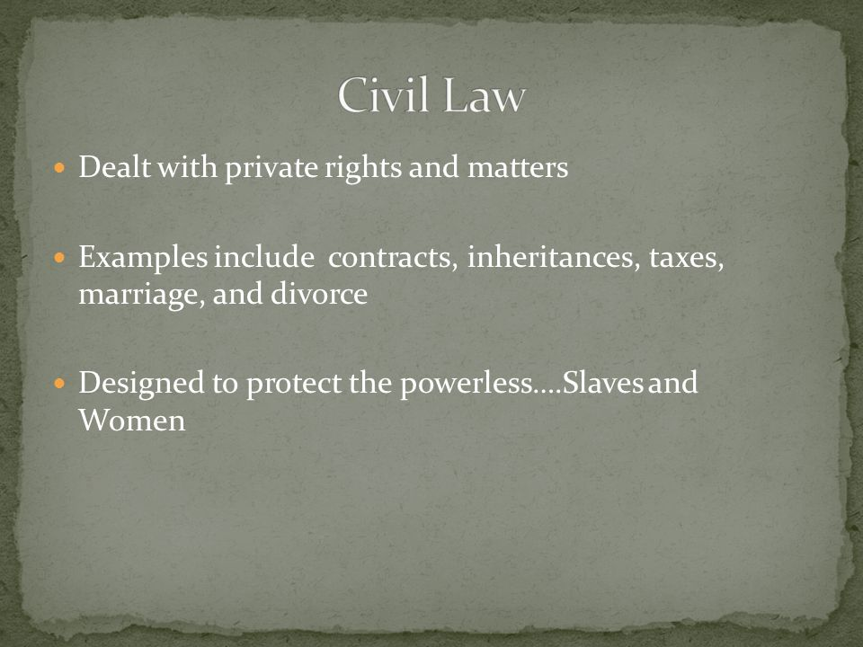 Civil Law Dealt with private rights and matters