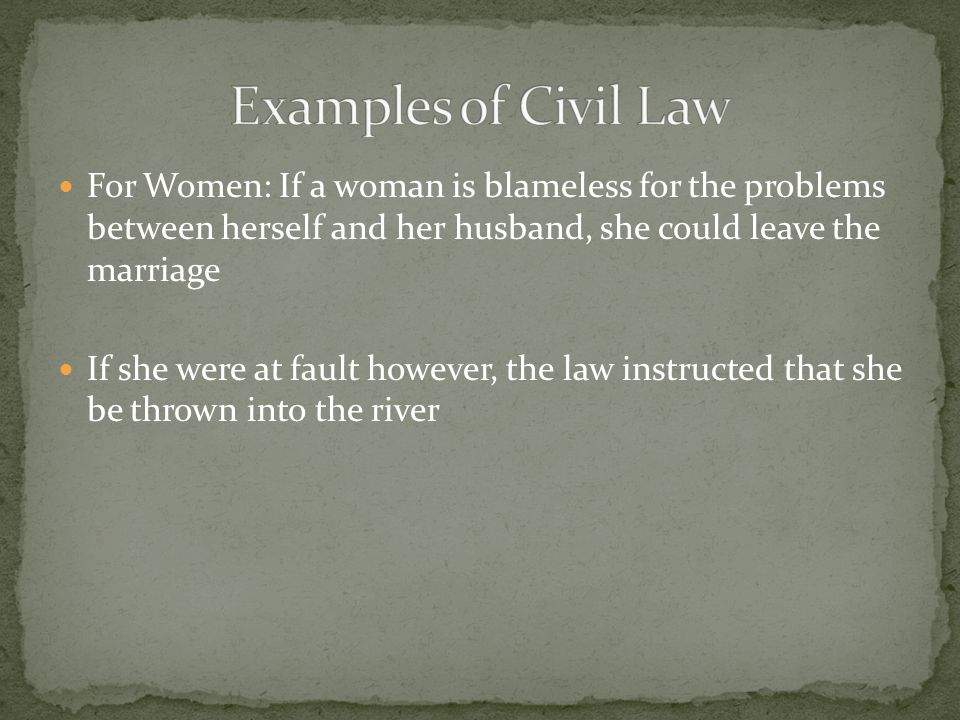 Examples of Civil Law For Women: If a woman is blameless for the problems between herself and her husband, she could leave the marriage.