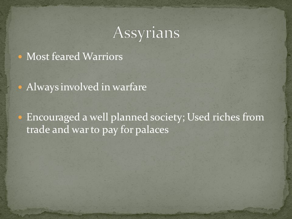 Assyrians Most feared Warriors Always involved in warfare